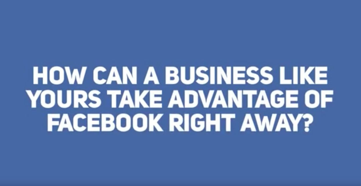 How Can A Business Like Your's Take Advantage Of Facebook Right Away?